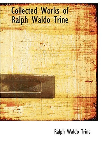 9780554293363: Collected Works of Ralph Waldo Trine (Large Print Edition)