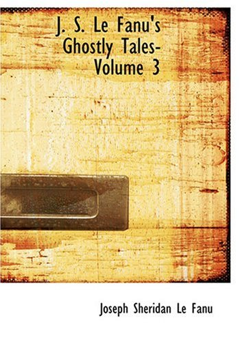 9780554295985: J. S. Le Fanu's Ghostly Tales- Volume 3 (Large Print Edition)