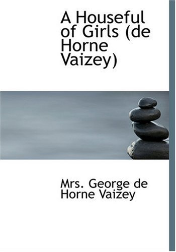 9780554296258: A Houseful of Girls (de Horne Vaizey) (Large Print Edition)