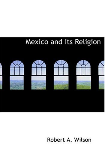 Mexico and its Religion (Large Print Edition) (055429799X) by Robert A. Wilson