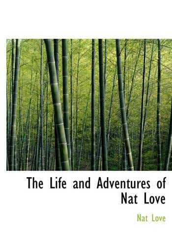 9780554298214: The Life and Adventures of Nat Love (Large Print Edition)