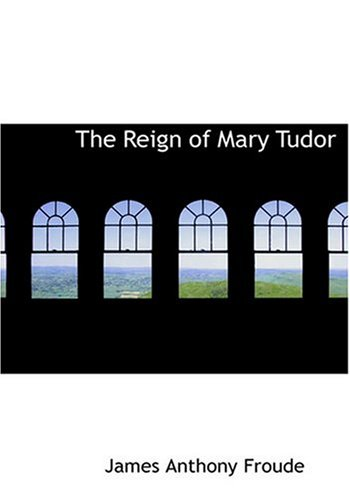 The Reign of Mary Tudor (Large Print: Froude, James Anthony