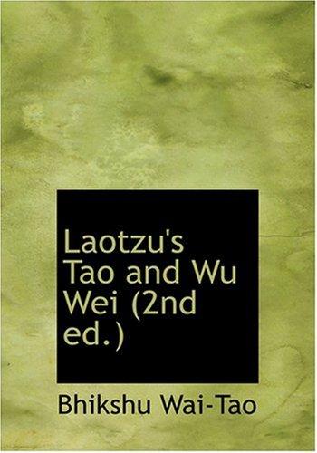 Laotzu's Tao and Wu Wei (2nd ed.) (Large Print Edition) (0554303019) by Wai-Tao, Bhikshu; Goddard, Dwight