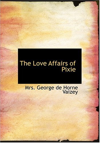 9780554305165: The Love Affairs of Pixie (Large Print Edition)