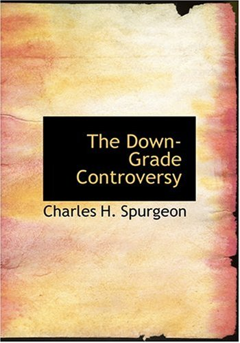 9780554306131: The Down-Grade Controversy (Large Print Edition)