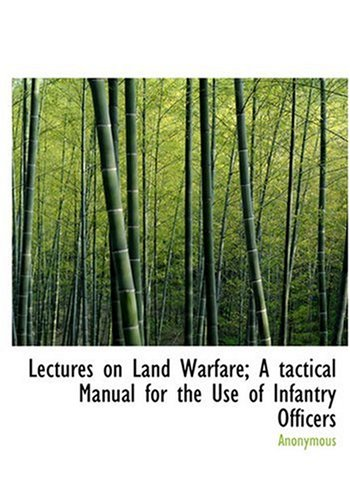 9780554306360: Lectures on Land Warfare; A tactical Manual for the Use of Infantry Officers (Large Print Edition)