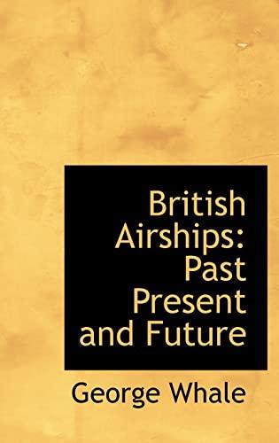 9780554307725: British Airships: Past Present and Future
