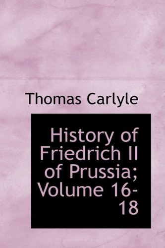9780554307923: History of Friedrich II of Prussia; Volume 16-18