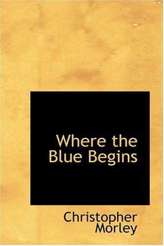 Where the Blue Begins: Morley, Christopher