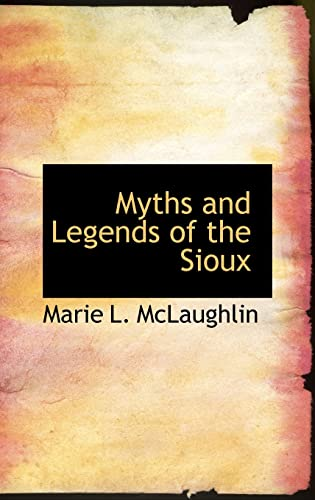 9780554311500: Myths and Legends of the Sioux (Bibliobazaar Reproduction)