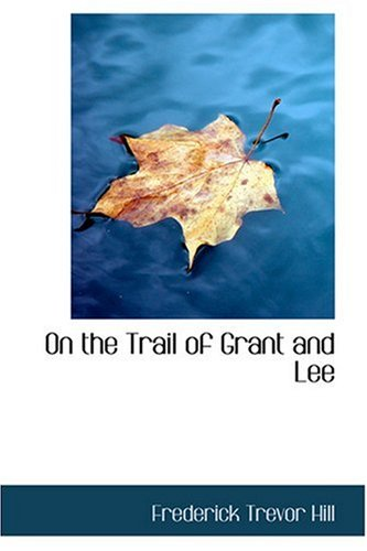 9780554312491: On the Trail of Grant and Lee