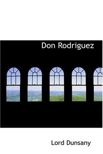 Don Rodriguez (9780554313047) by Lord Dunsany