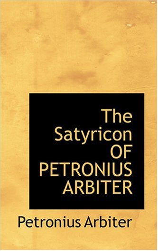 9780554313214: The Satyricon OF PETRONIUS ARBITER
