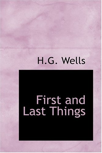 First and Last Things: Wells, H.G.