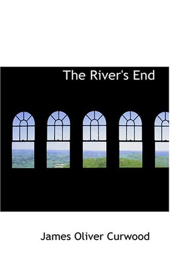 The River's End (9780554314129) by James Oliver Curwood