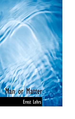 9780554315706: Man or Matter