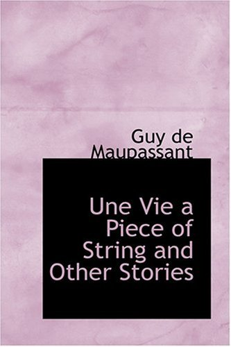 9780554316581: Une Vie a Piece of String and Other Stories
