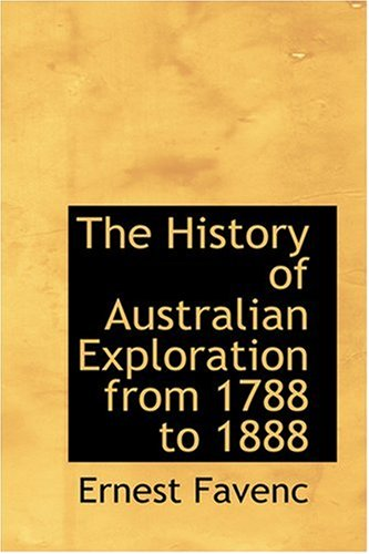9780554316734: The History of Australian Exploration from 1788 to 1888