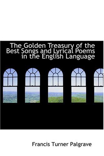 9780554318066: The Golden Treasury of the Best Songs and Lyrical Poems in the English Language