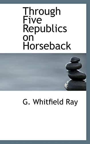 9780554318189: Through Five Republics on Horseback