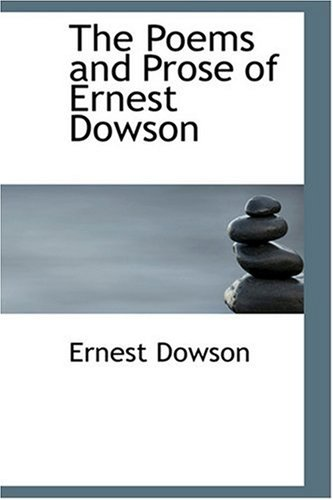 9780554320779: The Poems and Prose of Ernest Dowson
