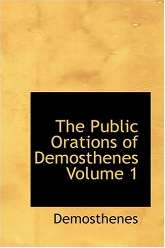 9780554322353: The Public Orations of Demosthenes Volume 1