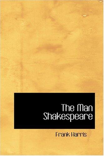 The Man Shakespeare: Harris, Frank