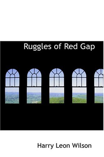 Ruggles of Red Gap: Harry Leon Wilson