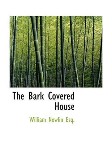 The Bark Covered House: Nowlin Esq., William