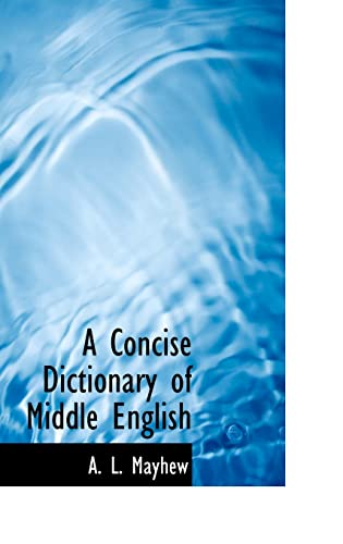9780554326764: A Concise Dictionary of Middle English