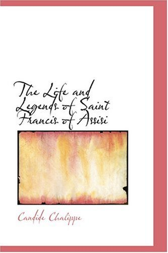 9780554330037: The Life and Legends of Saint Francis of Assisi