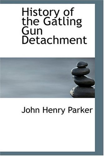 9780554331096: History of the Gatling Gun Detachment