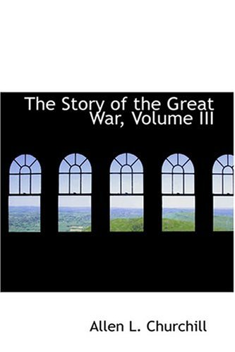 The Story of the Great War, Volume III (0554332043) by Churchill, Allen L.