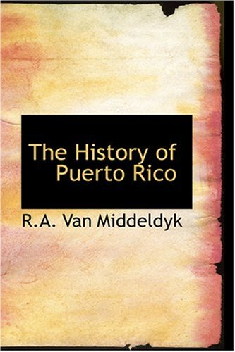 The History of Puerto Rico: Middeldyk, R.A. Van