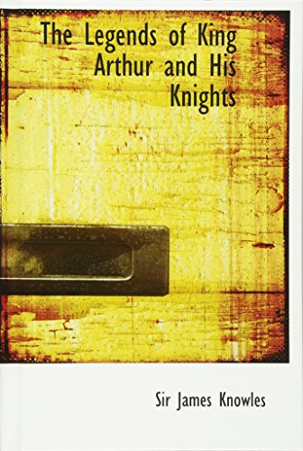 9780554336831: The Legends of King Arthur and His Knights