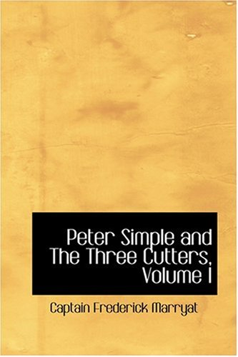 Peter Simple and The Three Cutters, Volume I (0554338327) by Captain Frederick Marryat