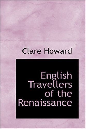 English Travellers of the Renaissance: Clare Howard