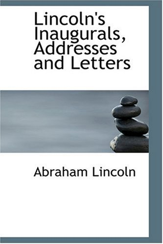 9780554342160: Lincoln's Inaugurals, Addresses and Letters (Bibliobazaar Reproduction)