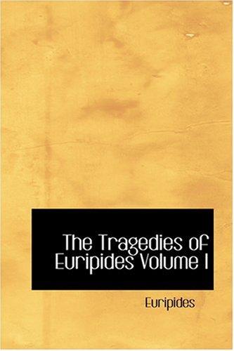 9780554345031: The Tragedies of Euripides Volume I
