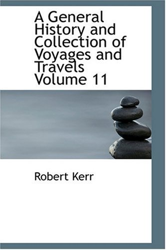 9780554345857: A General History and Collection of Voyages and Travels Volume 11