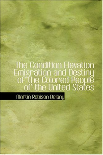 9780554355528: The Condition Elevation Emigration and Destiny of the Colored People of the United States