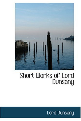 Short Works of Lord Dunsany (0554358956) by Lord Dunsany