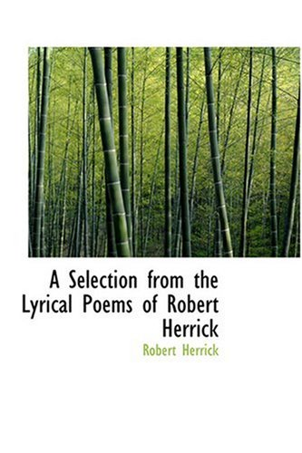 9780554359137: A Selection from the Lyrical Poems of Robert Herrick
