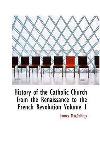 9780554361239: History of the Catholic Church from the Renaissance to the French Revolution Volume 1