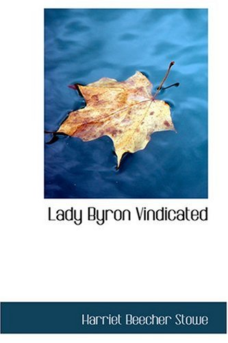 Lady Byron Vindicated (0554363720) by Harriet Beecher Stowe