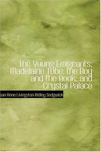 9780554365756: The Young Emigrants; Madelaine Tube; the Boy and the Book; and Crystal Palace