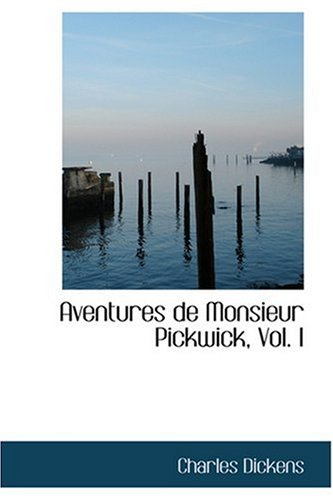 Aventures de Monsieur Pickwick, Vol. I (French Edition) (9780554368146) by Dickens, Charles