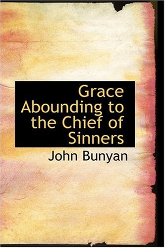 Grace Abounding to the Chief of Sinners: Bunyan, John