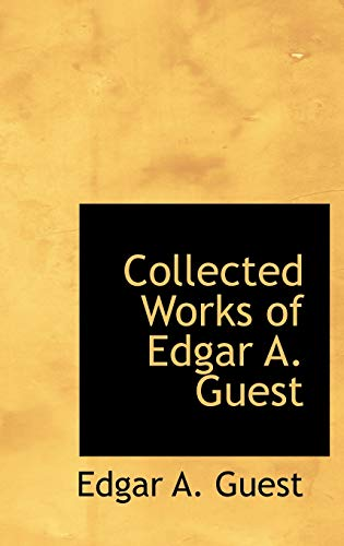 9780554371313: Collected Works of Edgar A. Guest