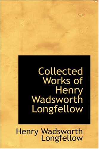 9780554371641: Collected Works of Henry Wadsworth Longfellow